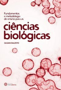 Fundamentos e metodologia de ensino para as ciências biológicas