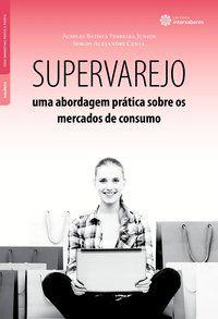Supervarejo: uma abordagem prática sobre os mercados de consumo