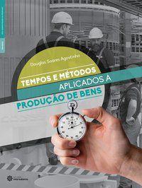 Tempos e métodos aplicados à produção de bens
