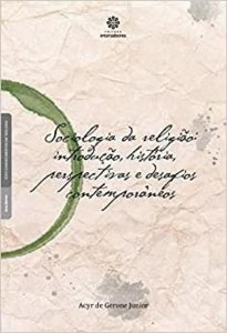 Sociologia da religião: introdução, história, perspectivas e desafios contemporâneos