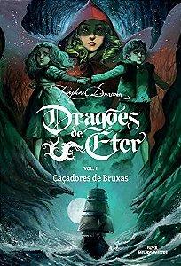 Dragões de Éter Caçadores de Bruxas Livro 1