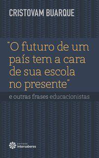 """""""O futuro de um país tem a cara de sua escola no presente"""" e outras frases educacionistas"""