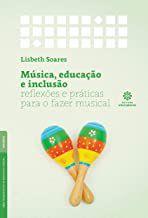 Música, educação e inclusão: reflexões e práticas para o fazer musical
