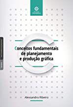 Conceitos fundamentais de planejamento e produção gráfica