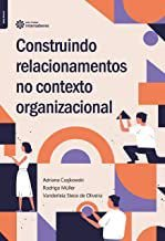 Construindo relacionamentos no contexto organizacional