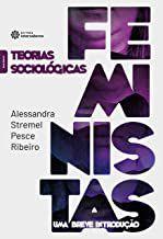 Teorias sociológicas feministas: uma breve introdução