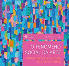 O fenômeno social da arte: introdução à sociologia das artes visuais
