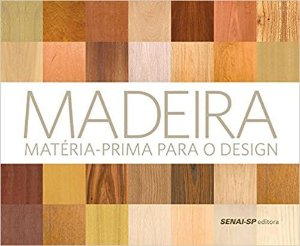 Madeira. Matéria Prima Para o Design