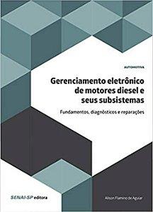 Gerenciamento Eletrônico de Motores Diesel e Seus Subsistemas. Fundamentos, Diagnósticos e Reparações