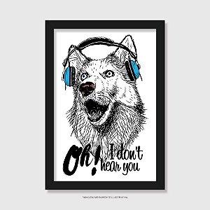 Quadro Cachorro Oh! I Don't Hear You