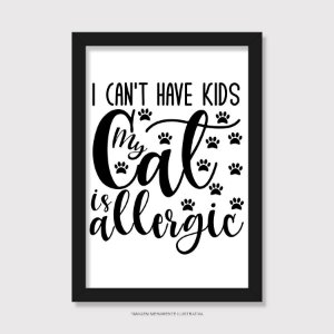 Quadro I Can't Have Kids My Cat is Allergic