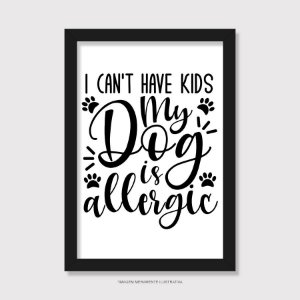 Quadro I Can't Have Kids My Dog is Allergic