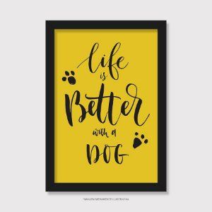 Quadro Cachorro Life is Better With a Dog - Modelo 2