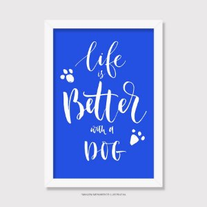 Quadro Cachorro Life is Better With a Dog - Modelo 3