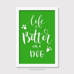 Quadro Cachorro Life is Better With a Dog - Modelo 4