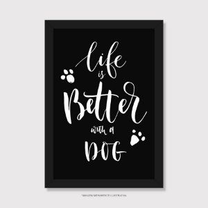 Quadro Cachorro Life is Better With a Dog - Modelo 5