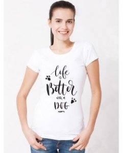 Camiseta Baby Look Cachorro Life is Better With a Dog