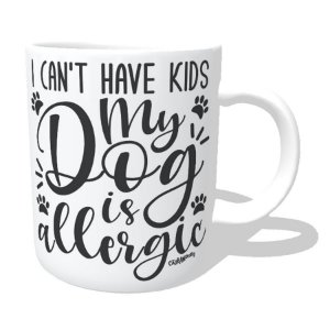 Caneca I Can't Have Kids My Dog is Allergic