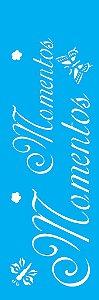 """Stencil 10cm x 30cm Palavras """"Momentos"""" (OPA1354)"""