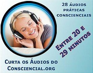 Áudios entre 20 até 29 minutos. Meditações, Reflexões, Orações, Visualizações Criativas, Invocações, Evocações, Decretos, Concentrações, Emanações