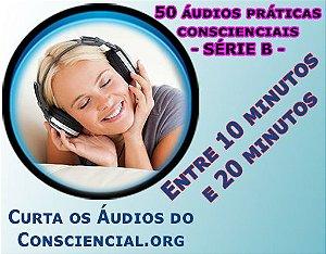 SÉRIE B - Áudios entre 10 minutos até 20 minutos. Meditações, Reflexões, Orações, Visualizações Criativas, Invocações, Evocações, Decretos, Concentrações, Emanações