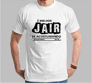Camiseta É Melhor Jair se Acostumando (Super Econômica!!!)
