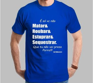"""Camiseta Bolsonaro Frase """"É só Vc Não"""" matar/roubar/estuprar/sequestrar"""