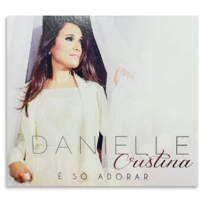 Danielle Cristina - É só adorar