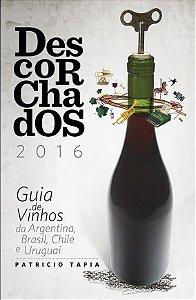 Descorchados 2016 - Guia de Vinhos da Argentina, Brasil, Chile e Uruguai