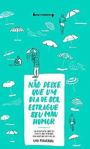Não deixe que um dia de sol estrague seu mau humor, Ciro Pellicano (Ornitorrinco Editora)
