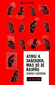 Atingi a sabedoria, mas só de raspão, Ciro Pellicano (Ornitorrinco Editora)