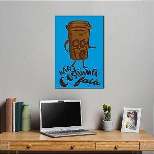 Quadro Decorativo - Café não costuma faiá