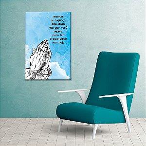 Quadro Decorativo - Nunca se esqueça dos dias em que você orava