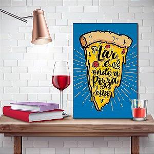 Quadro Decorativo - Lar é onde a pizza está