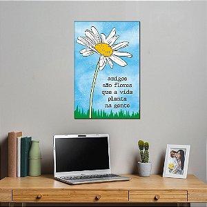 Quadro Decorativo - Amigos são flores que a vida planta na gente