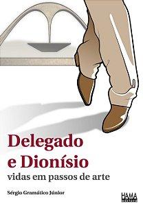 Delegado e Dioníso vidas em passos de arte