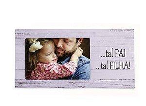 Porta-Retrato madeira - ...tal pai ...tal Filha