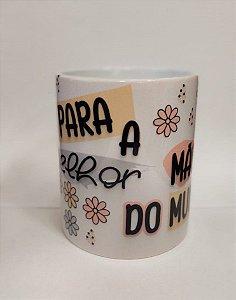 Caneca Cerâmica - Para a melhor mãe do Mundo