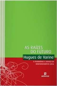 As Raízes do Futuro - Hugues de Varine