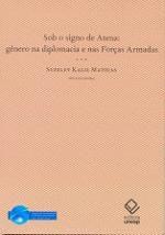 Sob o signo de Atena: gênero na diplomacia e nas forças armadas - Suzeley Kalil Mathias