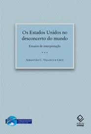 Os estados unidos no desconcerto do mundo - Sebastião C. Velasco e Cruz