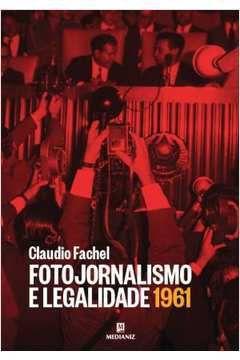 Fotojornalismo e legalidade 1961 - Claudio Fachel