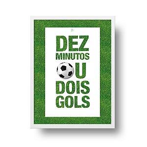 Quadro Decorativo Poster Futebol Frase Dez Minutos ou Dois Gols - Bola, Esporte