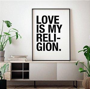 Quadro Decorativo Poster Love Is My Religion Preto e Branco - Frase, Música, Amor