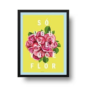 Quadro Decorativo Poster Só Vou Se Você Flor - Frase, Flores