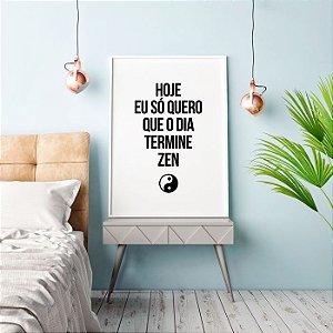 Quadro Poster Zen - Hoje Eu Só Quero que o Dia Termine Zen