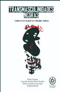 Transmasculinidades Negras - Narrativas plurais em primeira pessoa