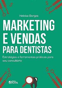 Marketing e vendas para dentistas - Estratégias e ferramentas para seu consultório - Heloísa Borges