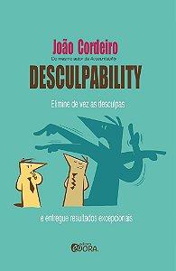 Desculpability - Elimine de vez as desculpas e entregue resultados excepcionais - João Cordeiro