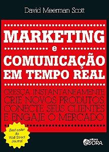 Marketing e Comunicação em Tempo Real -  Cresça instantaneamente, crie novos produtos, conecte seus clientes e engaje o mercado - David Meerman Scott